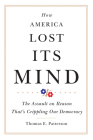 How America Lost Its Mind, 15: The Assault on Reason That's Crippling Our Democracy (Julian J. Rothbaum Distinguished Lecture) Cover Image