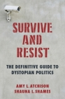 Survive and Resist: The Definitive Guide to Dystopian Politics Cover Image