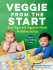 Veggie from the Start: Easy Vegan and Vegetarian Foods for Babies and Up—Perfect for Baby-Led Weaning Families Cover Image