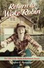 Return to Wake Robin: One Cabin in the Heyday of Northwoods Resorts Cover Image