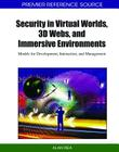Security in Virtual Worlds, 3D Webs, and Immersive Environments: Models for Development, Interaction, and Management Cover Image