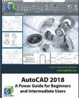 AutoCAD 2018: A Power Guide for Beginners and Intermediate Users Cover Image