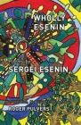 Wholly Esenin: Poems by Sergei Esenin Cover Image