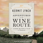 Adventures on the Wine Route Lib/E: A Wine Buyer's Tour of France (25th Anniversary Edition) Cover Image