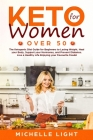 Keto for Women Over 50: The Ketogenic Diet Guide for Beginners for Losing Weight, Heal your Body, Supporting your Hormones and Preventing Diab Cover Image