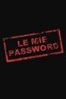 Le Mie Password: Il taccuino per ricordare tutte le tue password. In ordine alfabetico. Cover Image