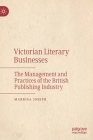 Victorian Literary Businesses: The Management and Practices of the British Publishing Industry Cover Image