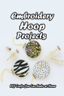 Embroidery Hoop Projects: DIY Crafts You Can Make at Home: Mother's Day Gifts Cover Image