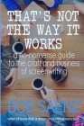 That's Not The Way It Works: a no-nonsense look at the craft and business of screenwriting Cover Image