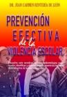 Prevención Efectiva de la Violencia Escolar: Descubre este novedoso enfoque epidemiológico para: revelar, identificar y eliminar científicamente los f Cover Image