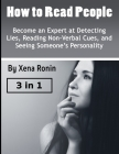 How to Read People: Become an Expert at Detecting Lies, Reading Non-Verbal Cues, and Seeing Someone's Personality Cover Image