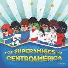 Los Superamigos de Centroamerica: Bilingual Edition Cover Image