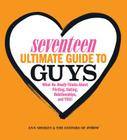 Seventeen Ultimate Guide to Guys: What He Thinks about Flirting, Dating, Relationships, and You! Cover Image
