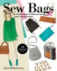 Sew Bags: The Practical Guide to Making Purses, Totes, Clutches & More; 13 Skill-Building Projects Cover Image