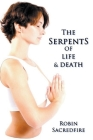 The Serpents of Life and Death: The Power of Kundalini & the Secret Bridge Between Spirituality and Wealth Cover Image