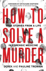 How to Solve a Murder: True Stories from a Life in Forensic Medicine Cover Image
