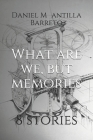 What are we, but memories: 8 stories Cover Image
