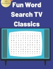 Fun Word Search TV and Classics. 100 Word Searches.: Large Print Word Find Puzzles For Your Enjoyment. 100 Fun word searches built around Popular tele Cover Image