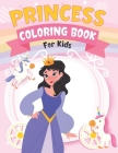 Princess Coloring Book For Kids: Princess Coloring Book for Girls Kids Toddlers Ages 3-9 Ages 4-8 (Coloring Books for Kids) Cover Image
