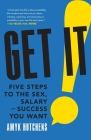 Get It: Five Steps to the Sex, Salary and Success You Want Cover Image