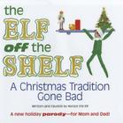 The Elf Off the Shelf: A Christmas Tradition Gone Bad Cover Image