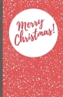 Merry Christmas: A Notebook To Keep Track Of Everything For The Christmas Season, Family Traditions, And Enjoy The Season Cover Image