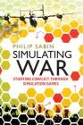Simulating War: Studying Conflict Through Simulation Games Cover Image