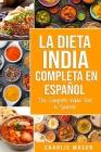 La Dieta India Completa en español/ The Complete Indian Diet in Spanish: Las mejores y más deliciosas recetas de la India Cover Image