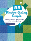99 Machine-Quilting Designs: Ideas & Options for Walking-Foot & Free-Motion Quilting Cover Image