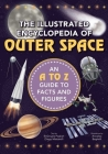 The Illustrated Encyclopedia of Outer Space: An A to Z Guide to Facts and Figures Cover Image