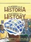 Your Bridge to History: Tu puente a la historia: (Bilingual Edition: English and Spanish) Cover Image