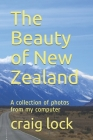 The Beauty of New Zealand: A collection of photos from my computer Cover Image