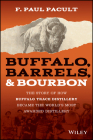 Buffalo, Barrels, & Bourbon: The Story of How Buffalo Trace Distillery Became the World's Most Awarded Distillery Cover Image
