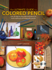 The Ultimate Guide to Colored Pencil: Over 35 Step-By-Step Demonstrations for Both Traditional and Watercolor Pencils [With DVD] Cover Image