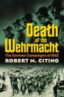 Death of the Wehrmacht: The German Campaigns of 1942 (Modern War Studies) Cover Image