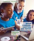 Group Planning, Creating, and Testing: Programming Together (Everyday Coding) Cover Image