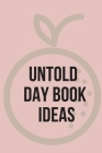 Untold Day Book Ideas.This amazing diary offers the perfect outlet for you to write down your ideas and keep track of your projects. Cover Image