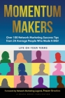 Momentum Makers: Over 100 Network Marketing Succcess Tips From 24 Average People Who Made It BIG! Cover Image