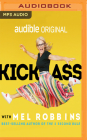 Kick Ass with Mel Robbins: Advice from the Author of the Five Second Rule Cover Image