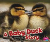 A Baby Duck Story (Pebble Plus: Baby Animals) Cover Image