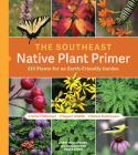 The Southeast Native Plant Primer: 225 Plants for an Earth-Friendly Garden Cover Image