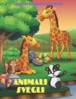 ANIMALI SVEGLI - Libro Da Colorare Per Bambini: Animali Marini, Animali Della Fattoria, Animali Della Giungla, Animali Dei Boschi E Animali del Circo Cover Image