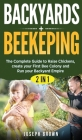 Backyards + Beekeeping - 2 Books in 1: The Complete Guide To Raise Chickens, Create Your First Bee Colony And Run Your Backyard Empire Cover Image