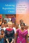 Advancing Reproductive Choice: Leading with Conviction and Compassion, a Memoir Cover Image
