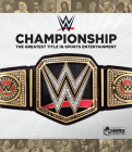 WWE Championship: The Greatest Prize in Sports Entertainment Cover Image