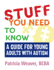 Stuff You Need to Know: A Guide for Young Adults with Autism Cover Image