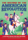 The History of the American Revolution: A History Book for New Readers Cover Image
