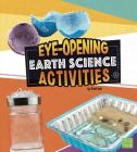 Eye-Opening Earth Science Activities (Curious Scientists) Cover Image