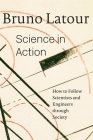 Science in Action: How to Follow Scientists and Engineers Through Society Cover Image
