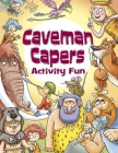 Caveman Capers Activity Fun (Dover Children's Activity Books) Cover Image